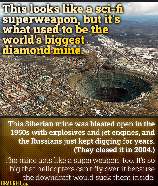 This looks like a sci-fi superweapon, but it's what used to be the world's biggest diamond mine. This Siberian mine was blasted open in the 1950s with