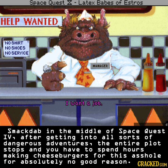 Space Quest X Latex Babes of Estros HELP WANTED NO SHIRT NO SHOES NO SERVICE anr HANAGER I want O job. Smackdab in the middle of Space Quest IV, after