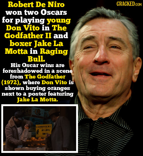 Robert De Niro CRACKED.COM won two Oscars for playing young Don Vito in The Godfather II and boxer Jake La Motta in Raging Bull. His Oscar wins are fo