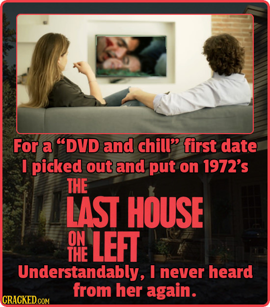 For a DVD and chill' first date I picked out and put on 1972's THE LAST HOUSE ON LEFT THE Understandably, I never heard from her again.