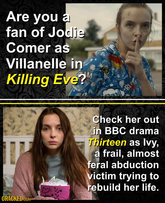 Are you a fan of Jodie Comer as Villanelle in Killing EvE? BIMM Check her out in BBC drama Thirteen as Ivy, a frail, almost feral abduction victim try