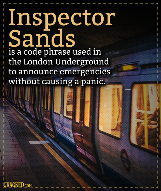 Inspector Sands is a code phrase used in the London Underground to announce emergencies without causing a panic. ICRACKEDcO COM
