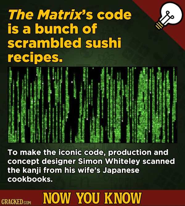 13 Cool Things You Didn't Know About Movies (And Other Stuff) - The Matrix's code is a bunch of scrambled sushi recipes.
