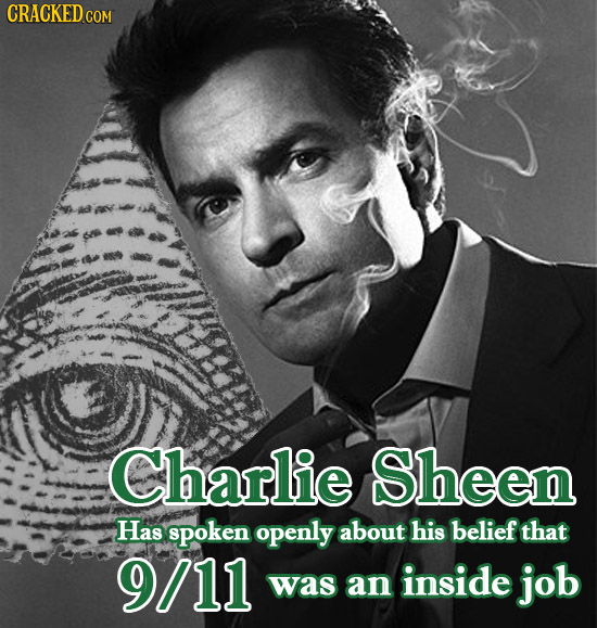 CRACKED CON Charlie Sheen Has spoken openly about his belief that 9/11 was an inside job