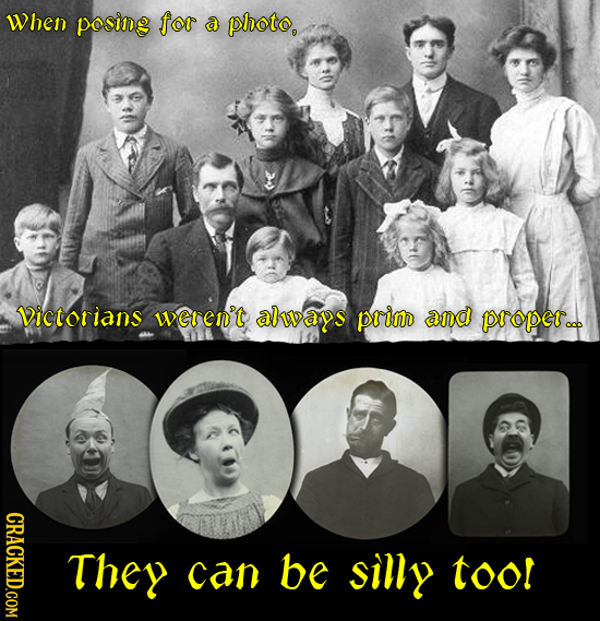 When posing for a photo, Victorians weren't always prim and poper... CRACKED.COM They can be silly too