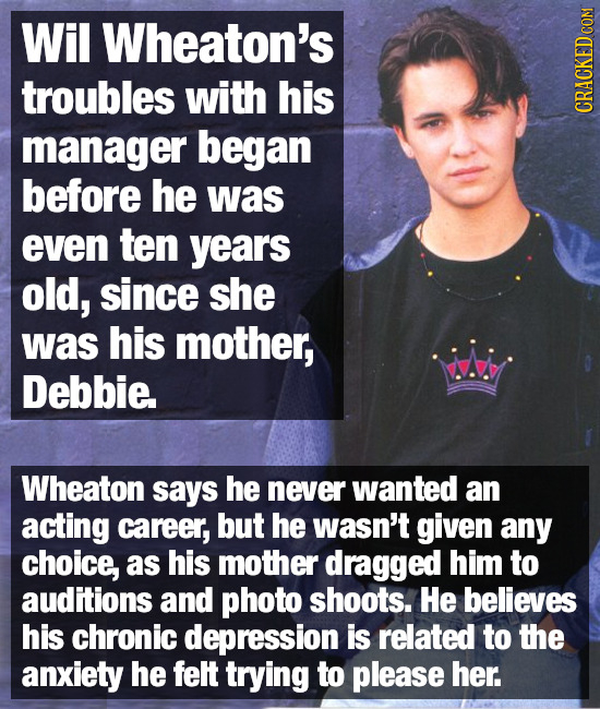 Wil Wheaton's troubles with his manager began CRACKED COM before he was even ten years old, since she was his mother, Debbie. Wheaton says he never wa