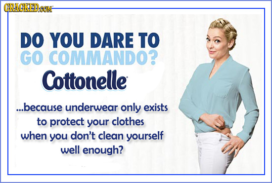 CRAGREDCONF DO YOU DARE TO GO COMMANDO? Cottonelle ...because underwear only exists to protect your clothes when you don't clean yourself well enough?
