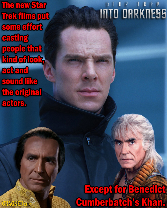 The new Star 5TAR TREK INTO Trek films put DARKIESS some effort casting people that kind of look, act and sound like the original actors. Except for B