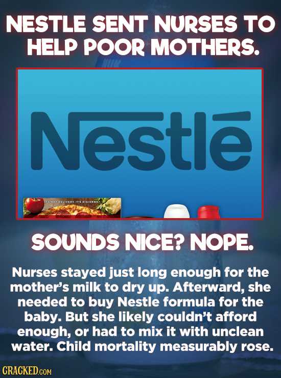 Evil Things Huge Companies Have Done - Poor, undernourished women sometimes have difficulty breastfeeding. Enter Nestle. The company sent dedicated nu