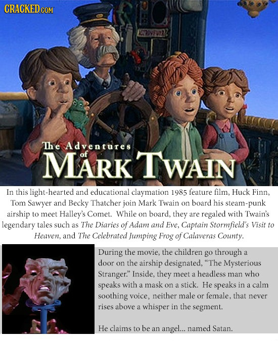 CRACKED cO The Adventures MARK TWAIN In this -hearted and educational claymation 1985 feature film, Huck Finn, Tom Sawyer and Becky Thatcher join Mark