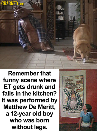 CRACKED cO COM Remember that funny scene where ET gets drunk and falls in the kitchen? It was performed by Matthew De Meritt, a 12-year old boy who wa