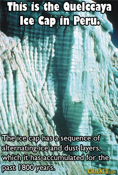 This is the Quelccaya lce Cap in Peru. The ice cap has a sequence of alternating ice and dust layers, which it has accumulated for the past 0800 years