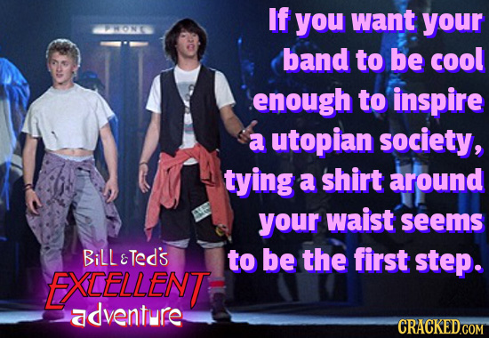 If you want your PMON band to be cool enough to inspire a utopian society, tying a shirt around your waist seems BiLLeTed's to be the first step. FXLE