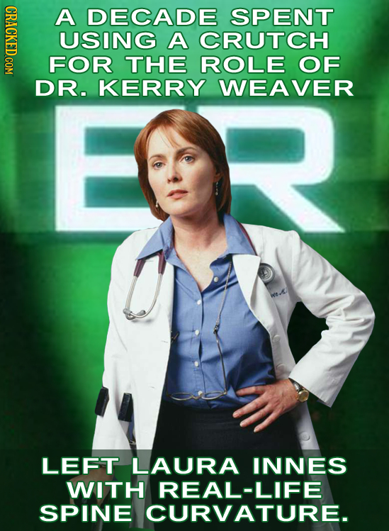 IDAO A DECADE SPENT USING A CRUTCH FOR THE ROLE OF DR. KERRY WEAVER LEFT LAURA INNES WITH REAL-LIFE SPINE CURVATURE.