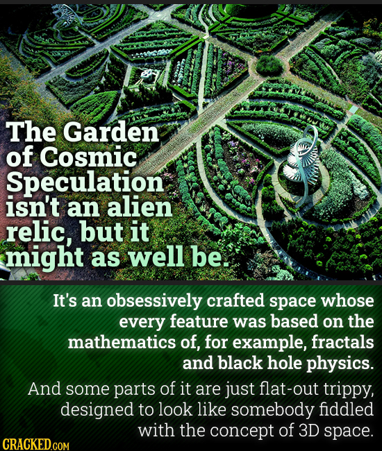 The Garden of Cosmic Speculation isn't an alien relic, but it might as well be. It's an obsessively crafted space whose every feature was based on the