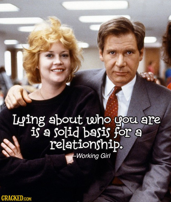 ying about who you are is a solid basis for a relationship. Working Girl