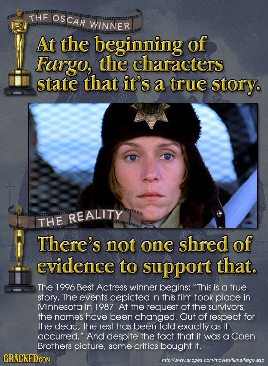 THE OSCAR WINNER At the beginning of Fargo, the characters state that it's a true story. REALITY THE There's not one shred of evidence to support that