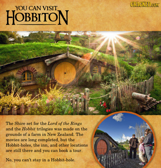 CRACKEDCOMT YOU CAN VISIT HOBBITON The Shire set for the Lord of the Rings and the Hobbit trilogies was made on the grounds of a farm in New Zealand.