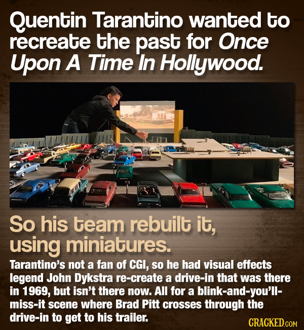 Quentin Tarantino wanted to recreate the past for Once Upon A Time In Hollywood. So his team rebuilt it, using miniatures. Tarantino's not a fan of CG