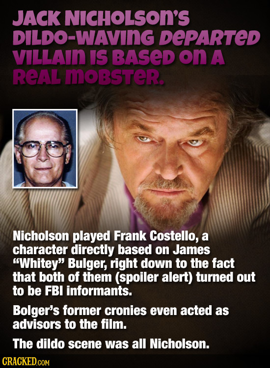 JACK NICHOLSON'S DILDO-WAVING DEPARTED VILLAIN IS BASED on A REAL MOBSTER. Nicholson played Frank Costello, a character directly based on James White