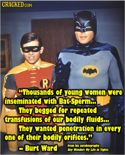 CRACKEDCON R Thousands of young women were inseminated with Bat-Sperm... They begged for repeated transfusions of our bodily fluids... They wanted pe