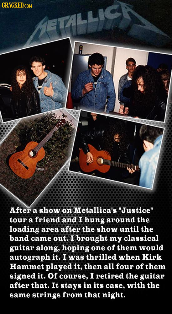 CRACKED.COM After a show on Metallica's Justice tour a friend and I hung around the loading area after the show until the band came out. I brought m
