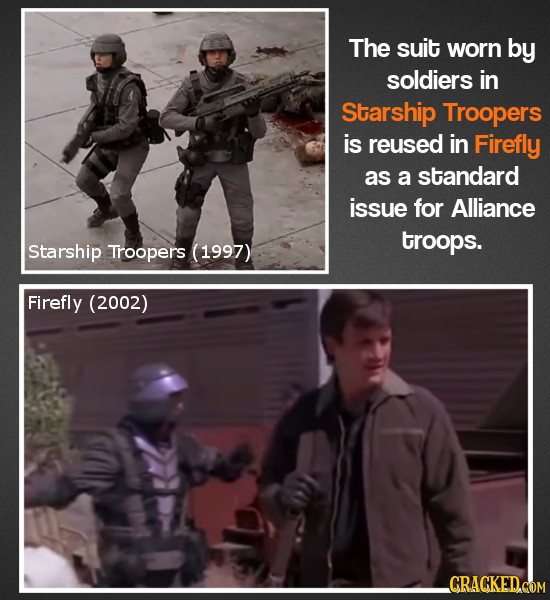 The suit worn by soldiers in Starship Troopers is reused in Firefly as a standard issue for Alliance troops. Starship Troopers (1997) Firefly (2002) C
