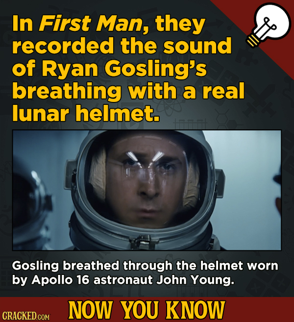 13 Little-Known Facts About Movies, History, And Science - In First Man, they recorded the sound of Ryan Gosling's breathing with a real lunar helmet.