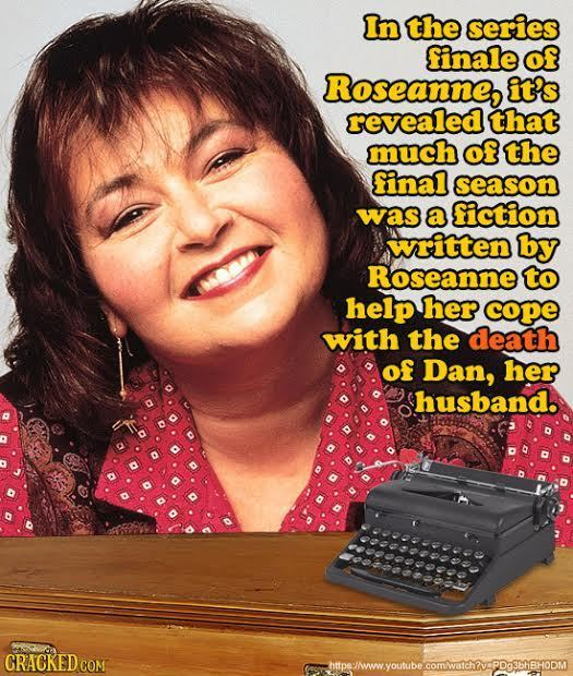 In the series finale of Roseanne, it's revealed that much of the final season was a fiction written by Roseanne to help her cope with the death of Dan