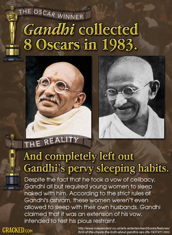 THE OSCAR WINNER Gandhi collected 8 Oscars in 1983. REALITY THE And completely left out Gandhi's pervy sleeping habits. Despite the fact that he took