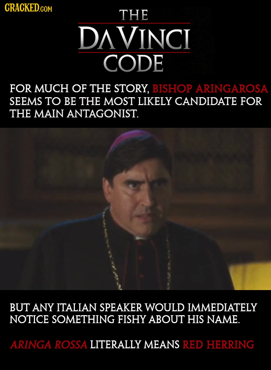 CRACKED.COM THE VINCI CODE FOR MUCH OF THE STORY, BISHOP ARINGAROSA SEEMS TO BE THE MOST LIKELY CANDIDATE FOR THE MAIN ANTAGONIST. BUT ANY ITALIAN SPE
