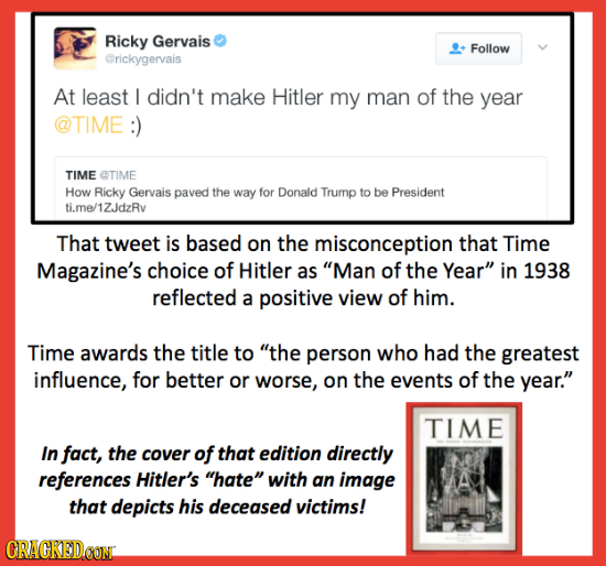 Ricky Gervais Follow @rickygervais At least I didn't make Hitler my man of the year @TIME TIME ETIME How Ricky Gervais paved the way for Donald Trump