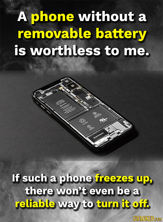 A phone without a removable battery is worthless to me. F8 If such a phone freezes up, there won't even be a reliable way to turn it off. CRACKEDCON