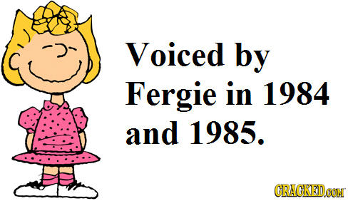 Voiced by Fergie in 1984 and 1985. CRACKEDCON