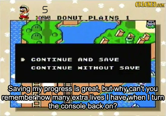 ORAGKED.OON S 3368 DONUT PLAINS 1 CONTINUE AND SAVE CONTINUE WITHOUT SAUE Saving my progress is great, but why can't you remember how many: extra live