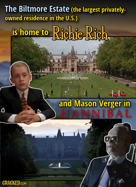 The Biltmore Estate (the largest privately- owned residence in the U.S.) is home to Richie Rich and Mason Verger in HANNIBAL CRACKED.COM