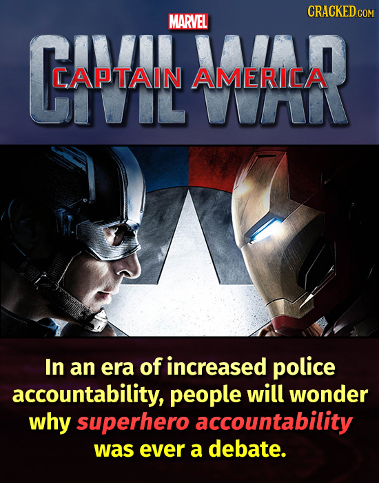 CRACKED COM Cam MARVEL AMERIIA CAPTAIN AMERICA In an era of increased police accountability, people will wonder why superhero accountability was ever