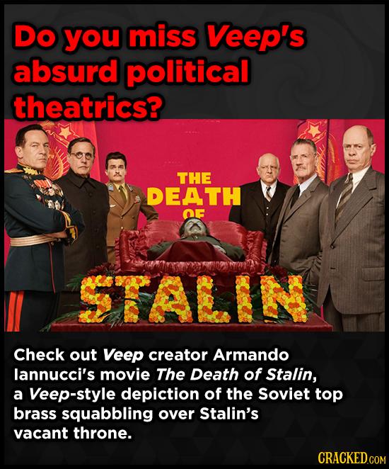 DO you miss Veep's absurd political theatrics? THE DEATH OF SRAEIES Check out Veep creator Armando lannucci's movie The Death of Stalin, a Veep-style