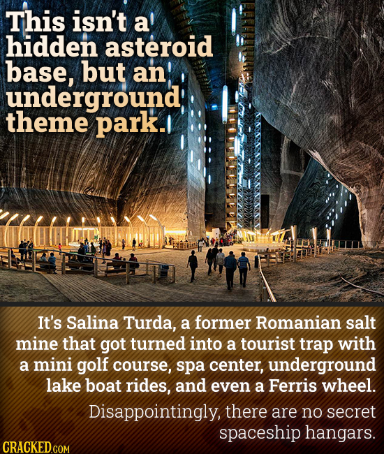This isn't a hidden asteroid base, but an underground theme park. It's Salina Turda, a former Romanian salt mine that got turned into a tourist trap w