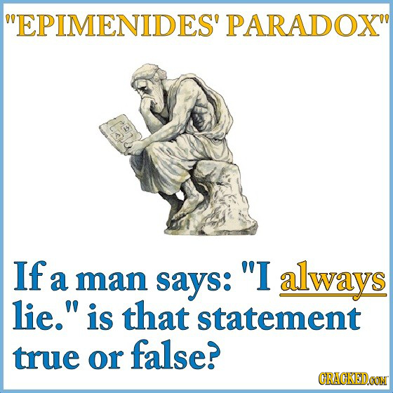 EPIMENIDES' PARADOX If I a man says: always lie. is that statement true false? or CRACKEDOON