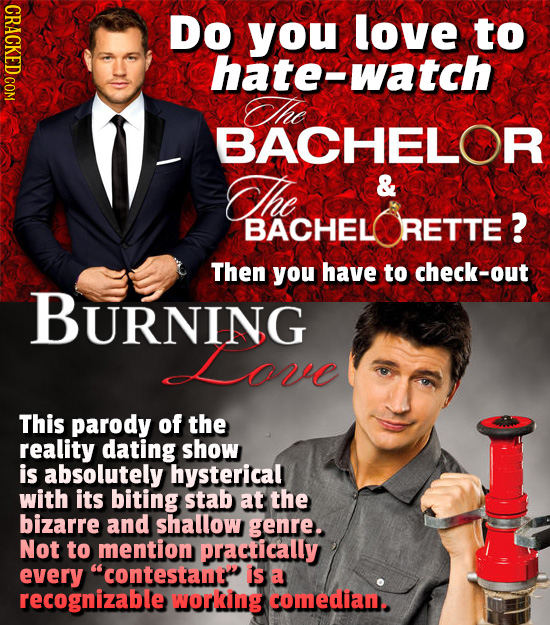 Do you love to hate-watch he BACHELOR Che & BACHEL RETTE ? Then you have to check-out BURNING Lore This parody of the reality dating show is absolutel