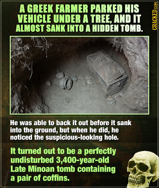 A GREEK FARMER PARKED HIS VEHICLE UNDER A TREE, AND IT ALMOST SANK INTO A HIDDEN TOMB. CRAUN He was able to back it out before it sank into the ground