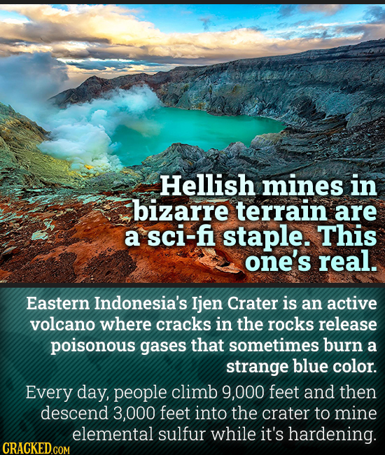 Hellish mines in bizarre terrain are a sci-fi staple. This one's real. Eastern Indonesia's Ijen Crater is an active volcano where cracks in the rocks