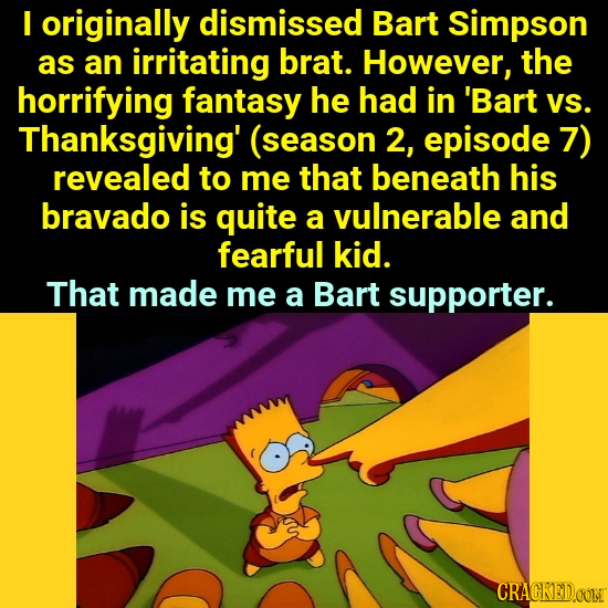 I originally dismissed Bart Simpson as an irritating brat. However, the horrifying fantasy he had in 'Bart VS. Thanksgiving' (season 2, episode 7) rev