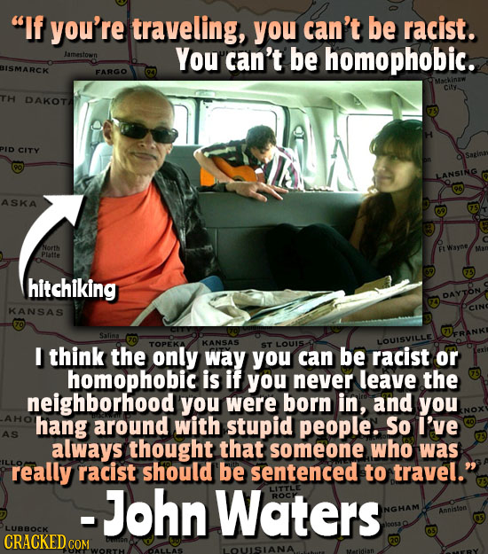 If you're traveling, you can't be racist. Jamestown You can't be homophobic. BISMARCK FARGO city. TH DAKOTA H PID CITY LANSING ASKA North Wsyne Platt