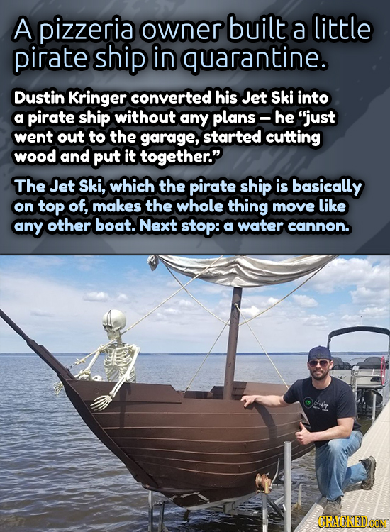 A pizzeria owner built a little pirate ship in quarantine. Dustin Kringer converted his Jet Ski into a pirate ship without any plans- he just went ou
