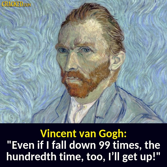CRACKEDCON Vincent van Gogh: Even if I fall down 99 times, the hundredth time, too, I'll get up!