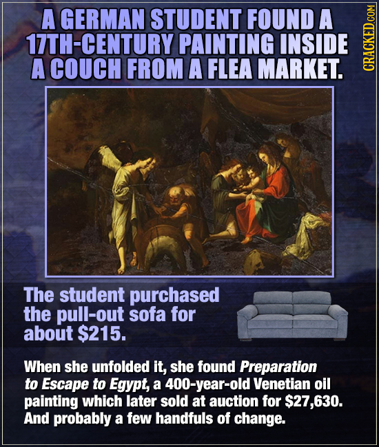 A GERMAN STUDENT FOUND A 17TH-CENTURY PAINTING INSIDE A COUCH FROM A FLEA MARKET. GRA The student purchased the pull-out sofa for about $215. When she