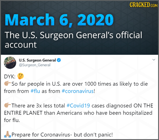 CRACKED COM March 6, 2020 The U.S. Surgeon General's official account U.S. Surgeon General @Surgeon Genera DYK: So far people in U.S. are over 1000 ti