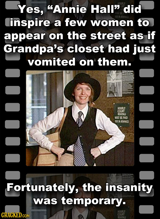 Yes, Annie Hall did linspire a few women to appear on the street as if Grandpa's closet had just vomited on them. CEY COLRT TNOLS 1740 OUNE Fortunat